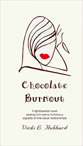 Click for more detail about Chocolate Burnout Vol. 1: A Lighthearted Novel Dealing with Some Humorous Aspects of Interracial Relationships by Vicki L. Hubbard