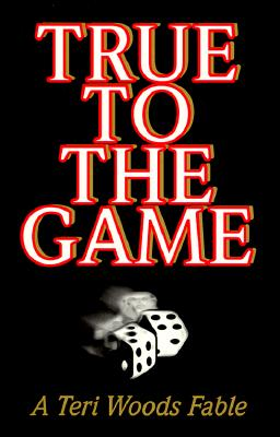 Book cover of True To The Game: A Teri Woods Fable by Teri Woods