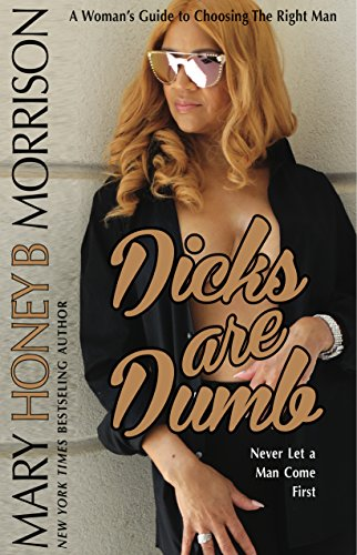 Book Cover Dicks Are Dumb: A Woman's Guide to Choosing the Right Man Info by Mary B. Morrison