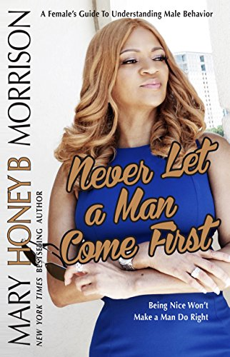 Book Cover Never Let a Man Come First: A Female's Guide to Understanding Male Behavior Info by Mary B. Morrison