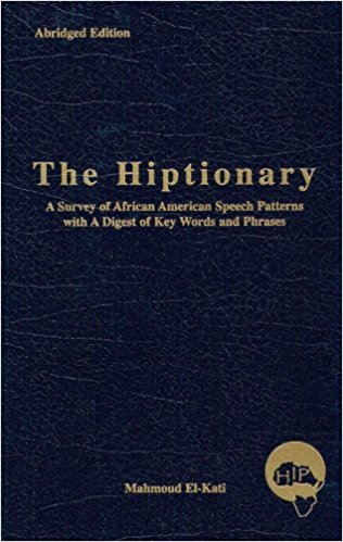 Click for more detail about The Hiptionary: A Survey Of African American Speech Patterns With A Digest Of Key Words And Phrases by Mahmoud El-Kati