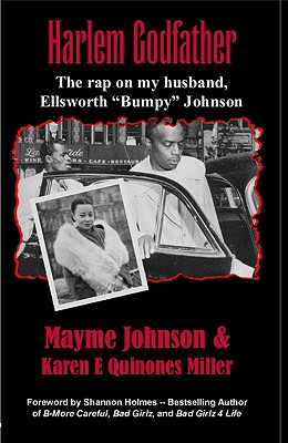 "Click for more detail about Harlem Godfather: The Rap On My Husband, Ellsworth ""Bumpy"" Johnson by Mayme Johnson and Karen E. Quinones Miller"