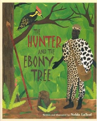 Click for more detail about The Hunter and the Ebony Tree by Nelda LaTeef