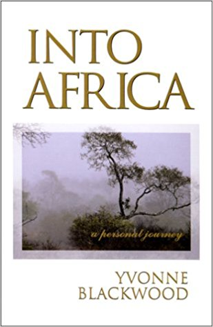 Click for more detail about Into Africa: A Personal Journey by Yvonne Blackwood