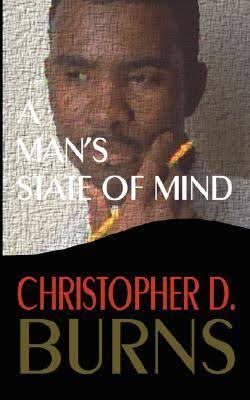 Click for more detail about A Man's State of Mind: A Novella by Christopher D. Burns