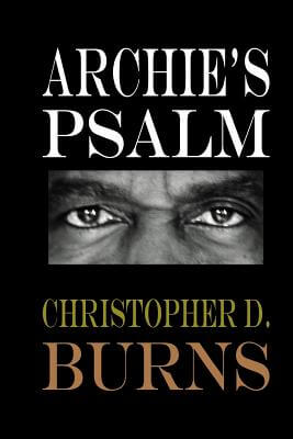 Click for more detail about Archie's Psalm by Christopher D. Burns