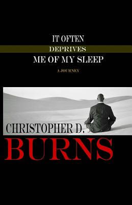 Click for more detail about It Often Deprives Me Of My Sleep by Christopher D. Burns