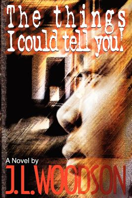 Book Cover The Things I Could Tell You! by J.L. Woodson
