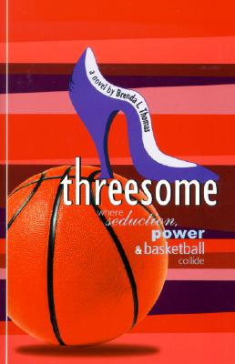 Click for a larger image of Threesome: Where Seduction, Power and Basketball Collide