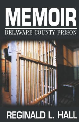 Click for more detail about Memoir: Delaware County Prison by Reginald L. Hall