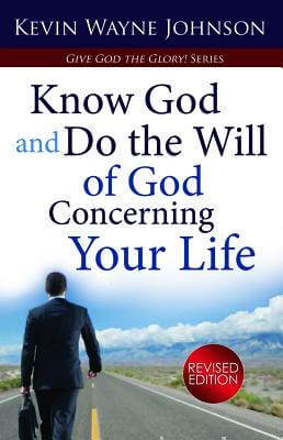 Click for more detail about Give God The Glory! Know God And Do The Will Of God Concerning Your Life (Revised Edition) by Kevin Wayne Johnson