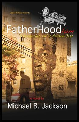 Click for more detail about Fatherhoodlum: Chronicles Of A Prison Dad by Michael B. Jackson