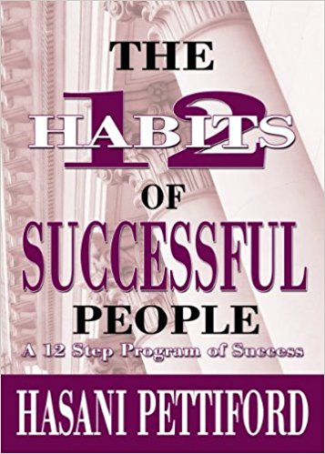 Click for more detail about The 12 Habits of Successful People: A 12 Step Program of Success by Hasani Pettiford