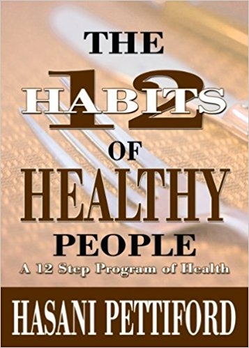 Click for more detail about The 12 Habits of Healthy People: A 12 Step Program of Health by Hasani Pettiford