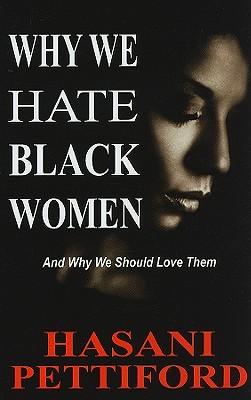 Click for more detail about Why We Hate Black Women: And Why We Should Love Them by Hasani Pettiford