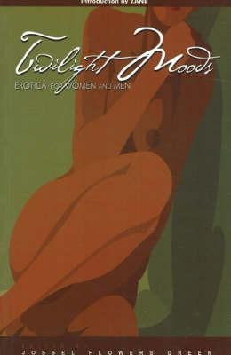 Click for more detail about Twilight Moods: Erotica For Men And Women by Jossel Flowers Green and Nancey Flowers