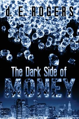 Click for more detail about The Dark Side of Money by d. E. Rogers