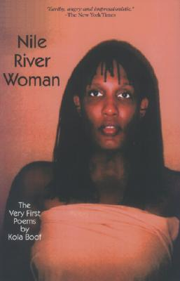 Click for more detail about Nile River Woman: The Very First Poems by Kola Boof