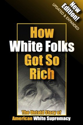 Click for more detail about How White Folks Got So Rich: The Untold Story of American White Supremacy by Reclamation Project