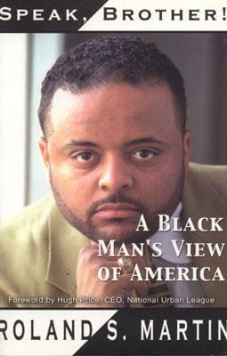Click for more detail about Speak, Brother!: A Black Mans View Of America by Roland S. Martin