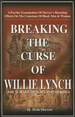 Click for a larger image of Breaking the Curse of Willie Lynch: The Science Of Slave Psychology