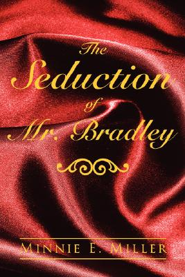 Click for more detail about The Seduction of Mr. Bradley by Minnie E. Miller