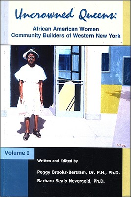 Click for more detail about Uncrowned Queens, Volume 1: African American Women Community Builders of Western New York by Barbara A. Seals Nevergold and Peggy Brooks-Bertram