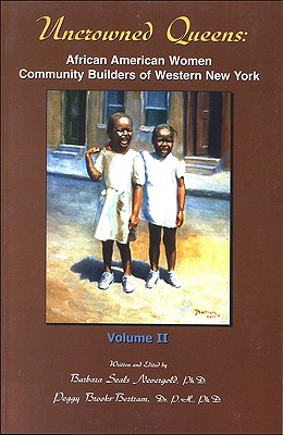 Click for more detail about Uncrowned Queens, Volume 3: African American Women Community Builders of Western New York by Barbara A. Seals Nevergold and Peggy Brooks-Bertram