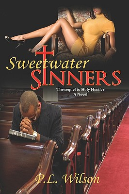 Click for more detail about Sweetwater Sinners: The Sequel To Holy Hustler by P.L. Wilson