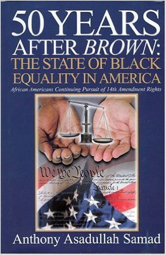 Click for more detail about 50 Years After Brown: The State of Black Equality in America by Anthony Asadullah Samad