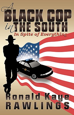 Click for more detail about A Black Cop in the South: In Spite of Everything by Ronald Kaye Rawlings