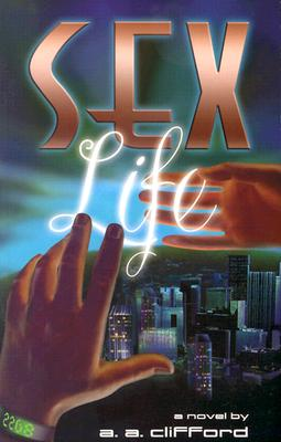 Click for more detail about Sexlife: A Novel by A. A. Clifford