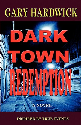 Click for more detail about Dark Town Redemption: Inspired By True Events by Gary Hardwick