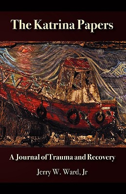 Click for more detail about The Katrina Papers: A Journal of Trauma and Recovery by Jerry W. Ward