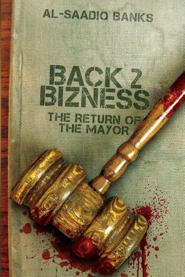 Click for more detail about Back 2 Bizness: The Return Of The Mayor by Al-Saadiq Banks