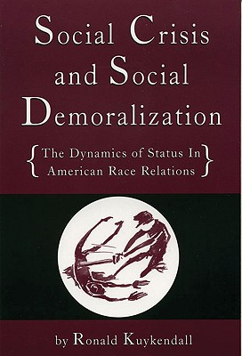 Click for more detail about Social Crisis and Social Demoralization: The Dynamics of Status in American Race Relations by Ronald Kuykendall