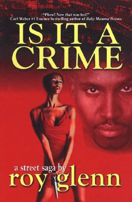 Book Cover Is It a Crime: A Street Saga by Roy Glenn