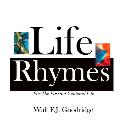 Click for more detail about Life Rhymes: For the Passion-Centered Life by Walt Goodridge