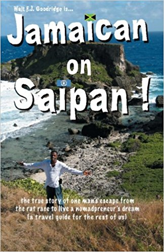 Click for more detail about Jamaican On Saipan: The True Story of One Man's Escape from the Rat Race to Live a Personal Nomadpreneur's Dream!: (A Unique Travel Guide by Walt Goodridge