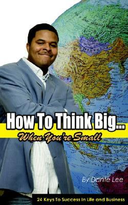 Click for more detail about How To Think Big…  when you're small by Dante Lee