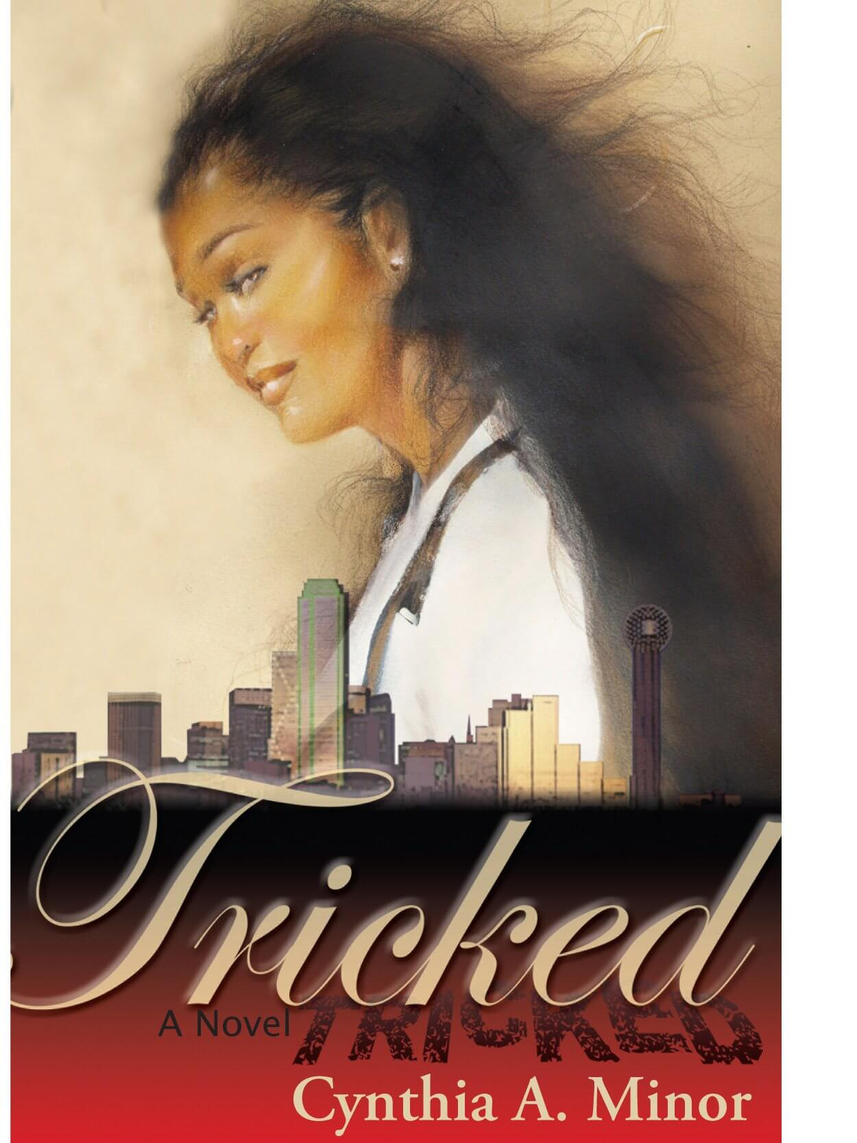 Click for more detail about Tricked A Novel by Cynthia A. Minor