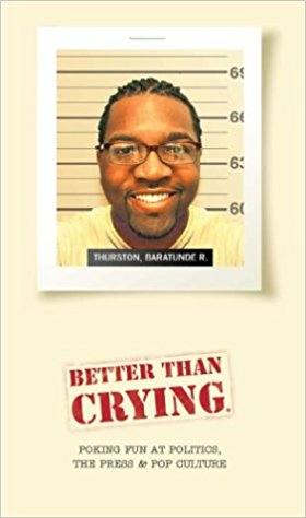 Click for more detail about Better Than Crying: Poking Fun At Politics, The Press & Pop Culture by Baratunde Thurston