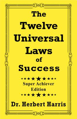 Click for more detail about The Twelve Universal Laws of Success: Super Achiever Edition (Super Achiever) by H. J. Harris