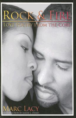 Click for more detail about Rock And Fire - Love Poetry From The Core by Marc Lacy
