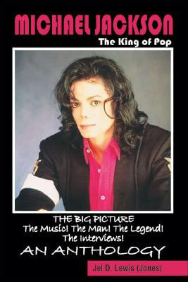 Click for a larger image of Michael Jackson, The King Of Pop: The Big Picture, The Music! The Man! The Legend! The Interviews! An Anthology.