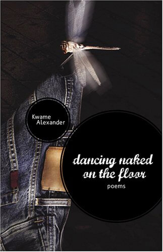Click for more detail about Dancing Naked on the Floor by Kwame Alexander