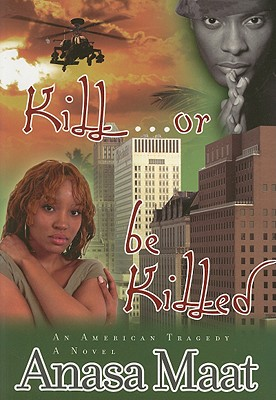 book cover Kill Or Be Killed: An American Tragedy by Anasa Maat