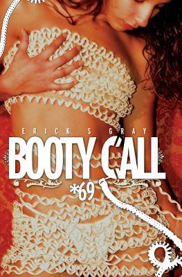 Click for more detail about Booty Call *69 by Erick S. Gray
