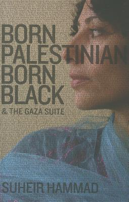 Click for more detail about Born Palestinian, Born Black: & The Gaza Suite by Suheir Hammad