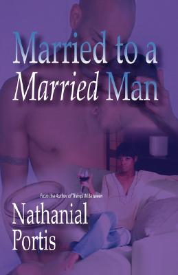 Click for more detail about Married To A Married Man by Nathanial Portis